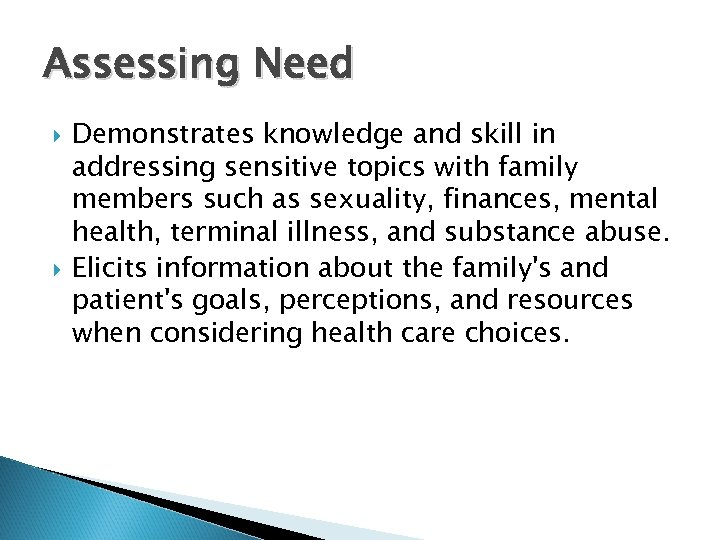 Assessing Need Demonstrates knowledge and skill in addressing sensitive topics with family members such