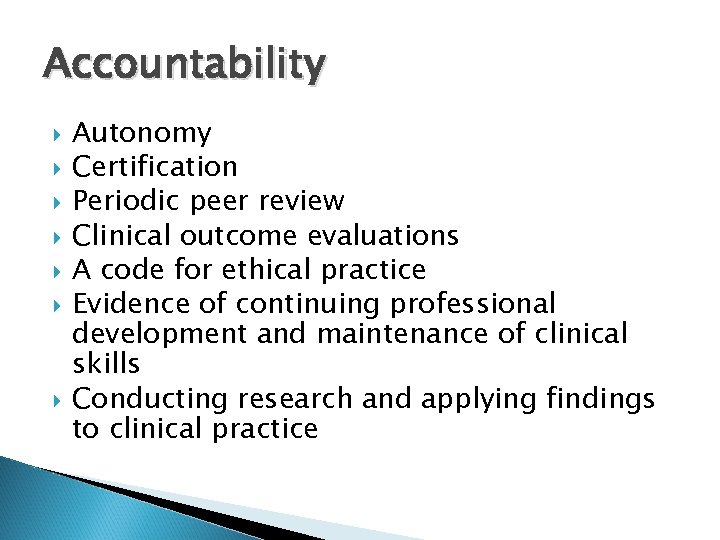 Accountability Autonomy Certification Periodic peer review Clinical outcome evaluations A code for ethical practice