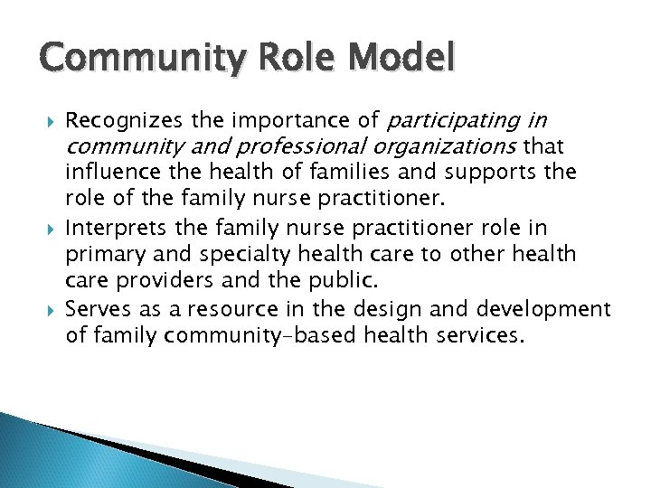 Community Role Model Recognizes the importance of participating in community and professional organizations that