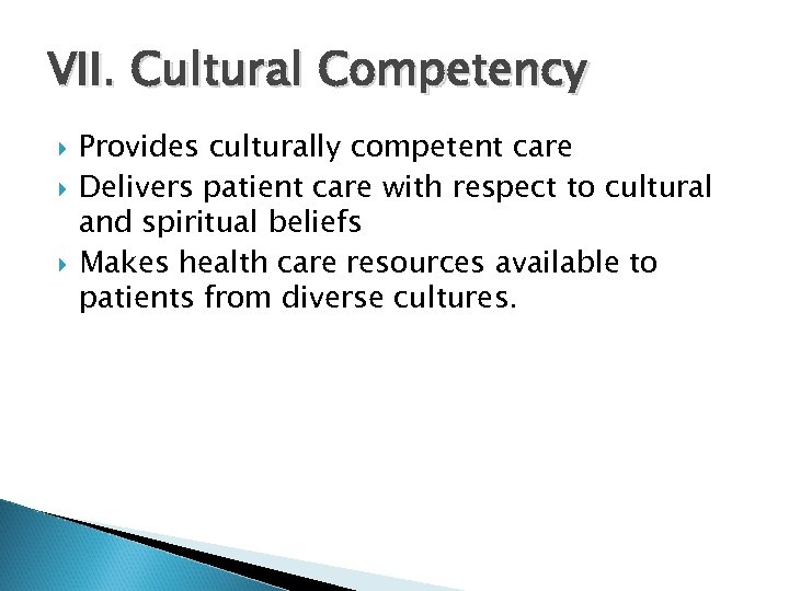 VII. Cultural Competency Provides culturally competent care Delivers patient care with respect to cultural