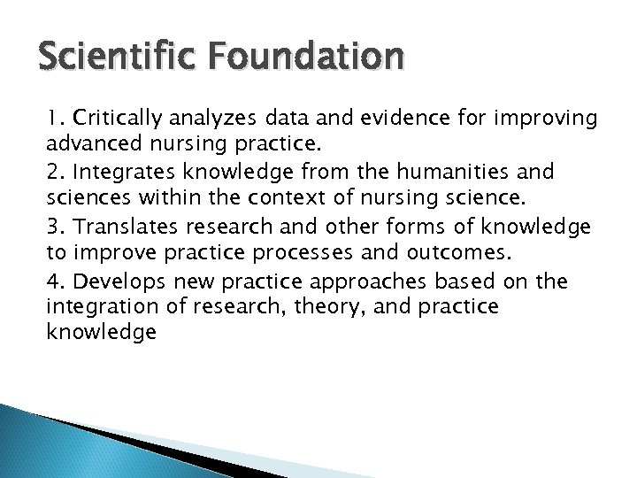 Scientific Foundation 1. Critically analyzes data and evidence for improving advanced nursing practice. 2.
