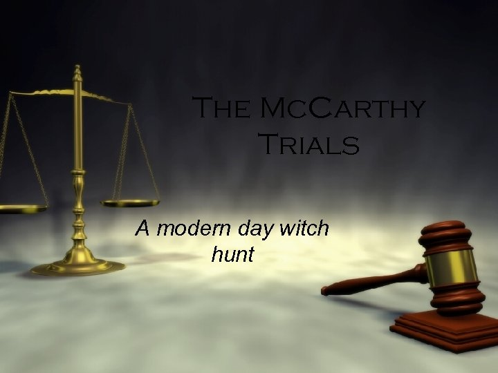 The Mc. Carthy Trials A modern day witch hunt
