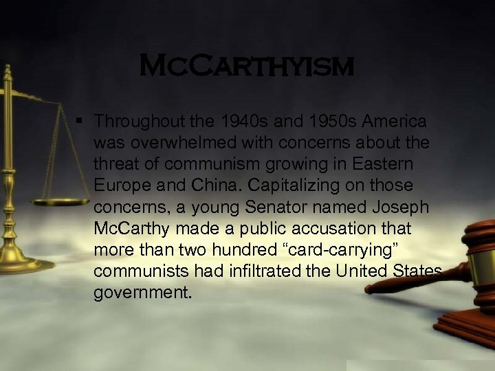 Mc. Carthyism § Throughout the 1940 s and 1950 s America was overwhelmed with