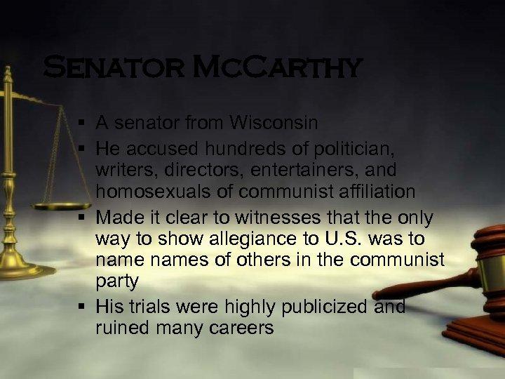 Senator Mc. Carthy § A senator from Wisconsin § He accused hundreds of politician,