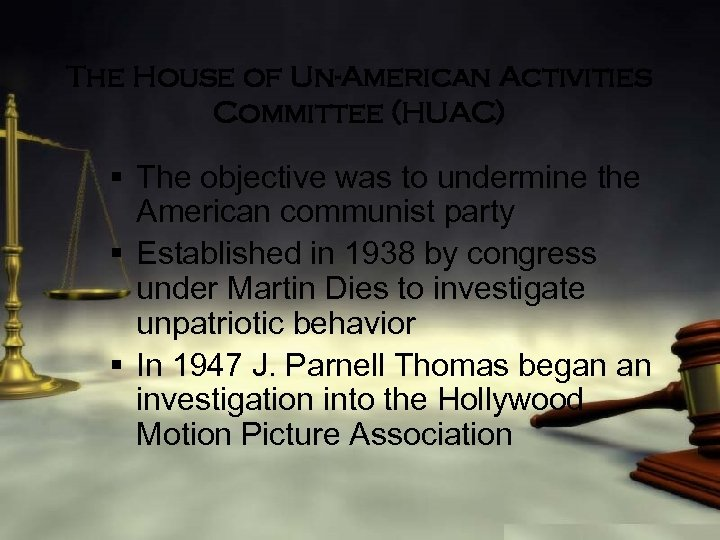 The House of Un-American Activities Committee (HUAC) § The objective was to undermine the