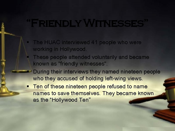 """""""Friendly Witnesses"""" § The HUAC interviewed 41 people who were working in Hollywood. §"""