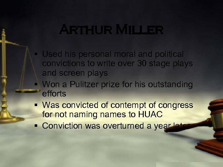 Arthur Miller § Used his personal moral and political convictions to write over 30