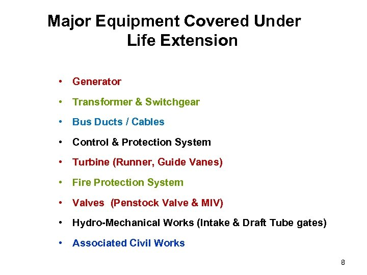 Major Equipment Covered Under Life Extension • Generator • Transformer & Switchgear • Bus