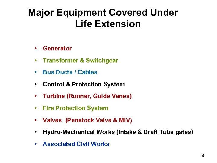 Major Equipment Covered Under Life Extension • Generator • Transformer & Switchgear • Bus