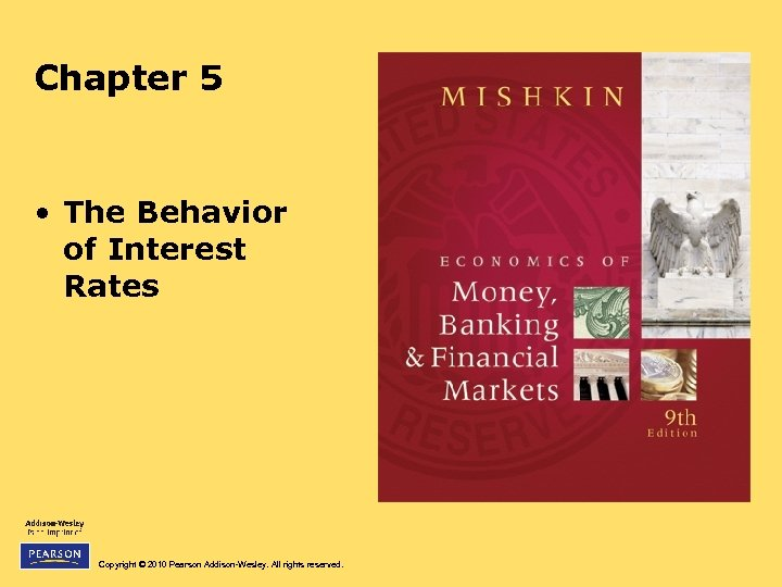 Chapter 5 • The Behavior of Interest Rates Copyright © 2010 Pearson Addison-Wesley. All