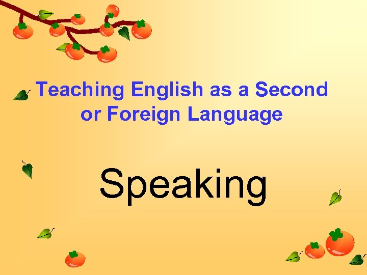Teaching English as a Second or Foreign Language Speaking