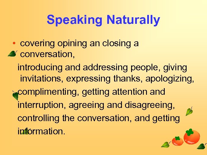 Speaking Naturally • covering opining an closing a conversation, introducing and addressing people, giving