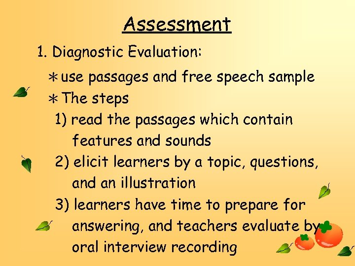 Assessment 1. Diagnostic Evaluation: *use passages and free speech sample *The steps 1) read