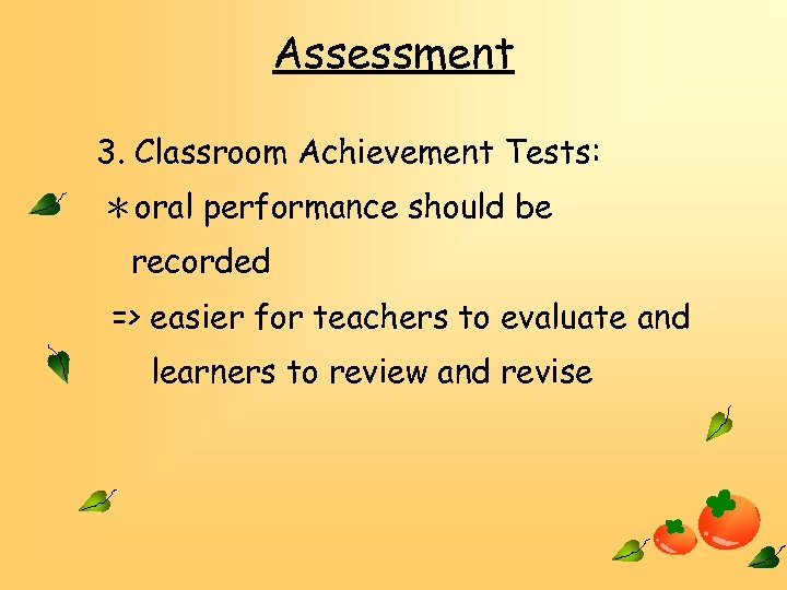 Assessment 3. Classroom Achievement Tests: *oral performance should be recorded => easier for teachers