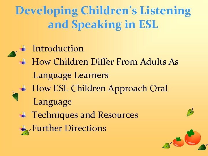 Developing Children's Listening and Speaking in ESL Introduction How Children Differ From Adults As
