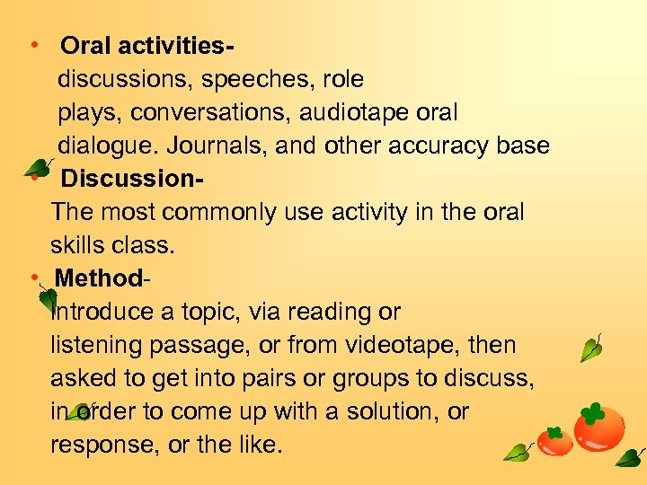 • Oral activitiesdiscussions, speeches, role plays, conversations, audiotape oral dialogue. Journals, and other
