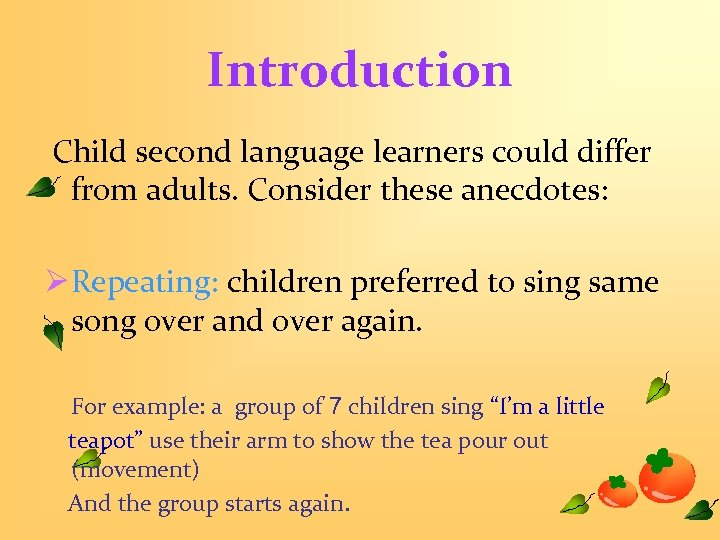 Introduction Child second language learners could differ from adults. Consider these anecdotes: Ø Repeating: