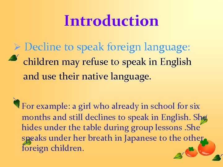 Introduction Ø Decline to speak foreign language: children may refuse to speak in English