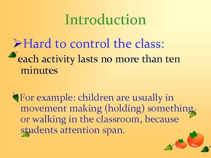 Introduction ØHard to control the class: each activity lasts no more than ten minutes