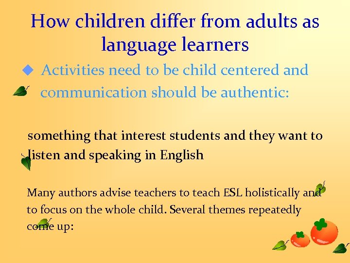 How children differ from adults as language learners u Activities need to be child