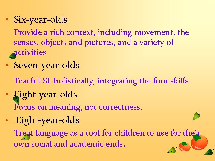 • Six-year-olds Provide a rich context, including movement, the senses, objects and pictures,