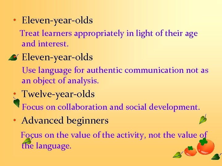 • Eleven-year-olds Treat learners appropriately in light of their age and interest. •