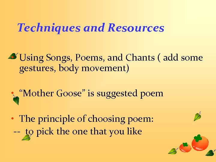 Techniques and Resources • Using Songs, Poems, and Chants ( add some gestures, body