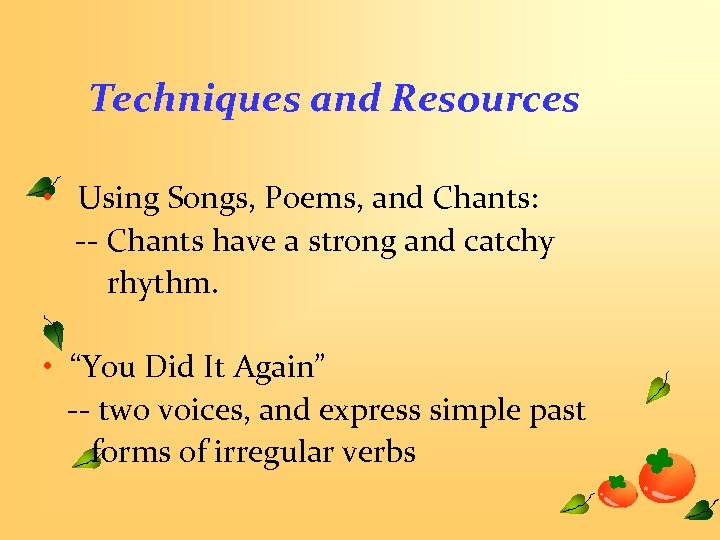 Techniques and Resources • Using Songs, Poems, and Chants: -- Chants have a strong