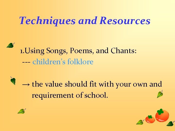 Techniques and Resources 1. Using Songs, Poems, and Chants: --- children's folklore → the