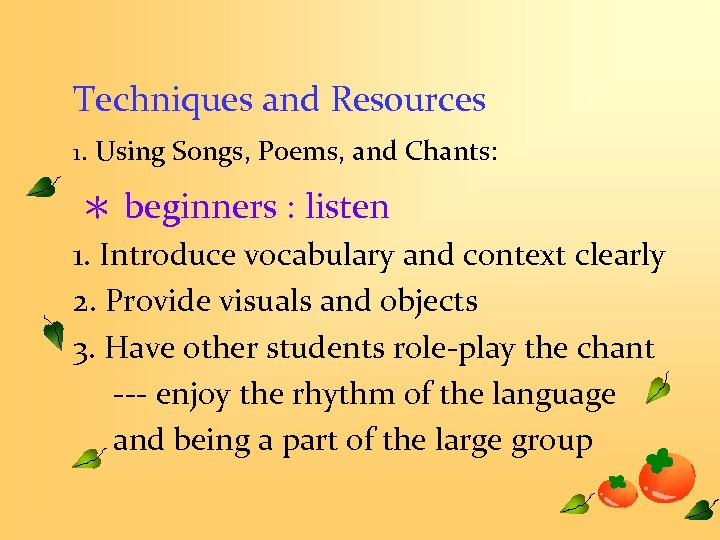 Techniques and Resources 1. Using Songs, Poems, and Chants: * beginners : listen 1.