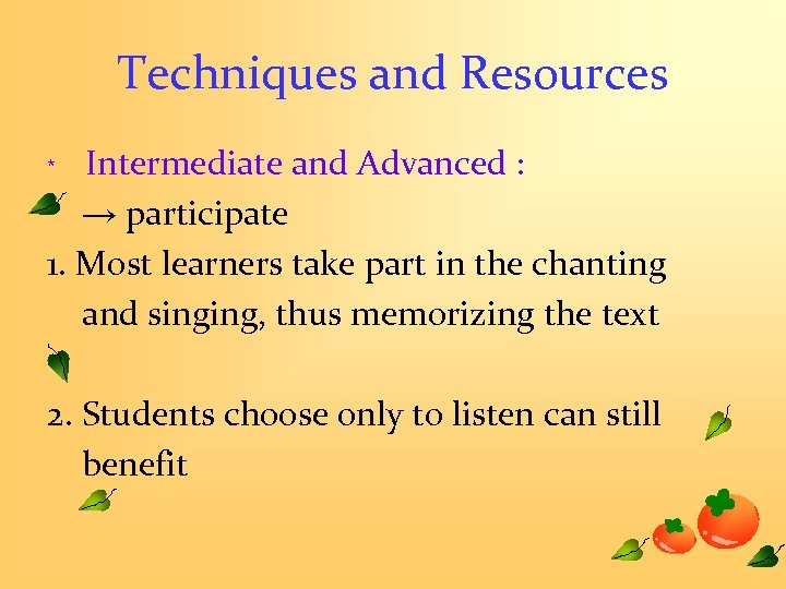 Techniques and Resources ﹡ Intermediate and Advanced : → participate 1. Most learners take