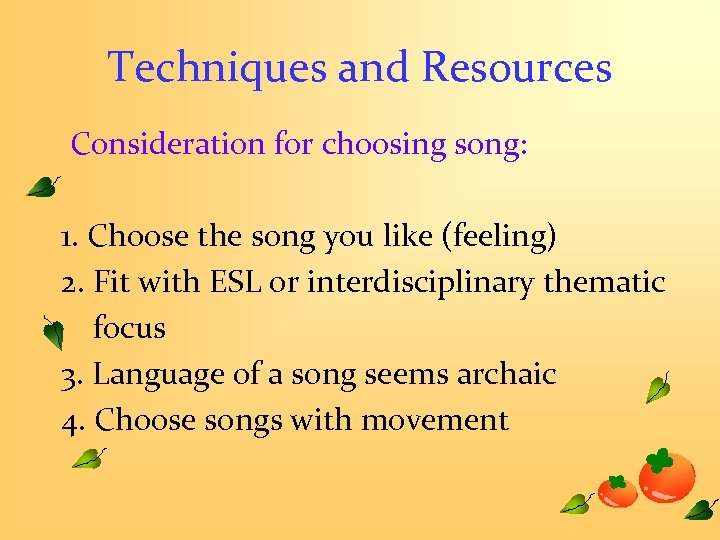 Techniques and Resources Consideration for choosing song: 1. Choose the song you like (feeling)