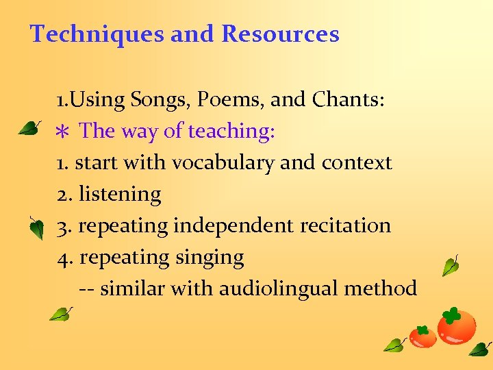 Techniques and Resources 1. Using Songs, Poems, and Chants: * The way of teaching: