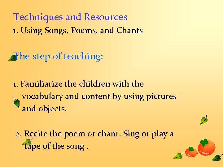 Techniques and Resources 1. Using Songs, Poems, and Chants The step of teaching: 1.