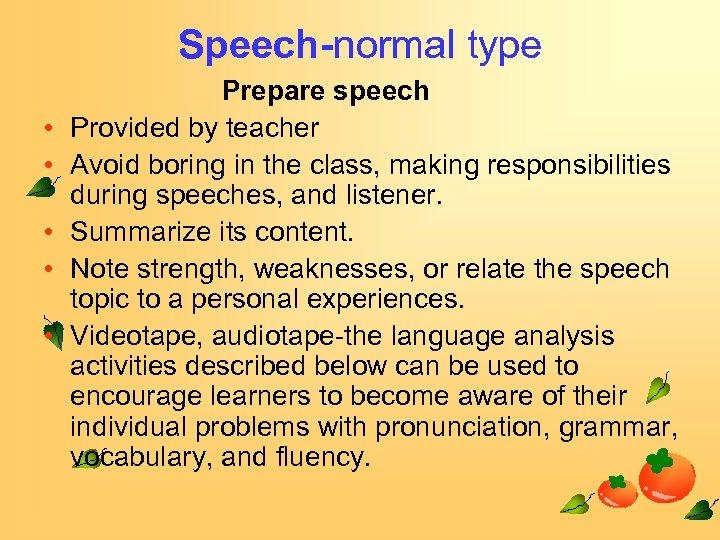 Speech-normal type • • • Prepare speech Provided by teacher Avoid boring in the