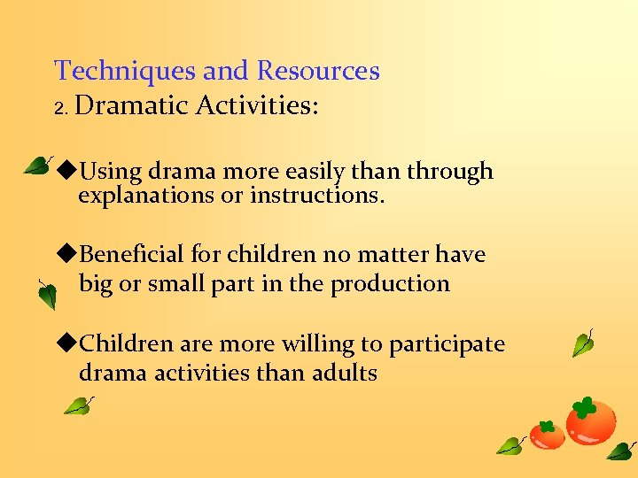 Techniques and Resources 2. Dramatic Activities: u. Using drama more easily than through explanations