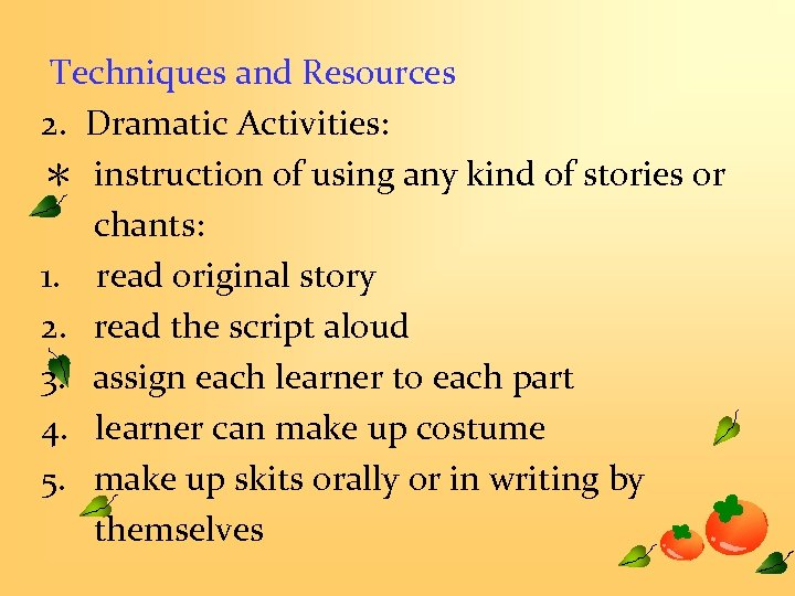 Techniques and Resources 2. Dramatic Activities: * instruction of using any kind of stories