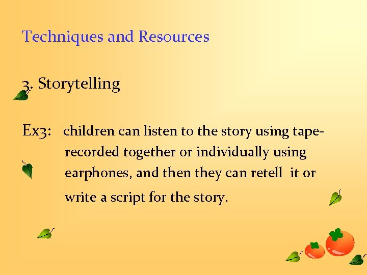 Techniques and Resources 3. Storytelling Ex 3: children can listen to the story using