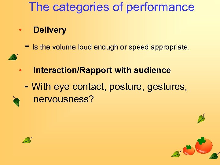 The categories of performance • Delivery - Is the volume loud enough or speed