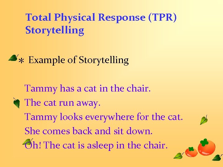 Total Physical Response (TPR) Storytelling * Example of Storytelling Tammy has a cat in