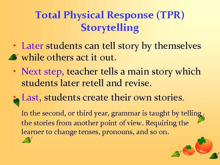 Total Physical Response (TPR) Storytelling • Later students can tell story by themselves while
