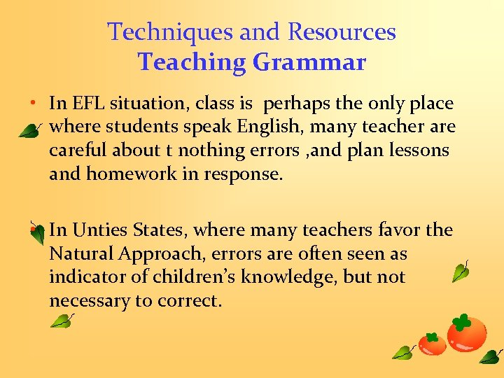 Techniques and Resources Teaching Grammar • In EFL situation, class is perhaps the only
