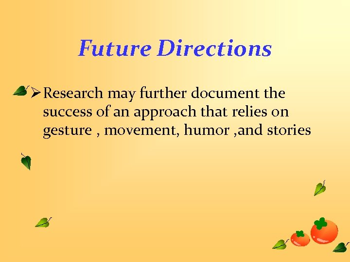 Future Directions Ø Research may further document the success of an approach that relies