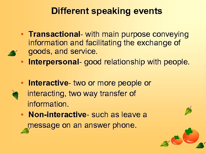 Different speaking events • Transactional- with main purpose conveying information and facilitating the exchange