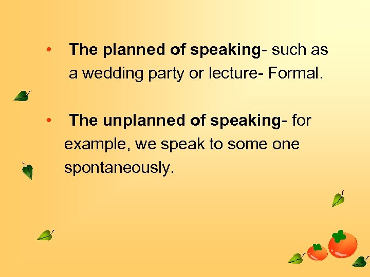 • The planned of speaking- such as a wedding party or lecture- Formal.