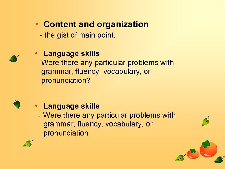 • Content and organization - the gist of main point. • Language skills