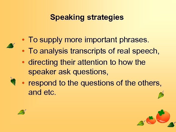 Speaking strategies • To supply more important phrases. • To analysis transcripts of real