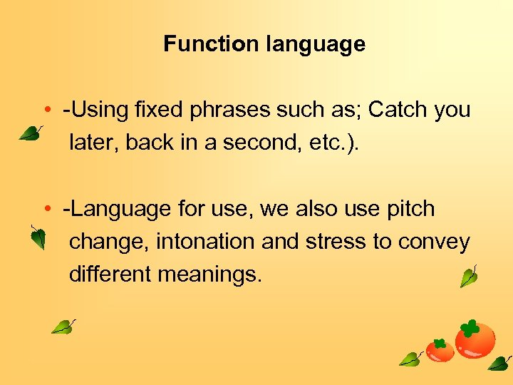 Function language • -Using fixed phrases such as; Catch you later, back in a