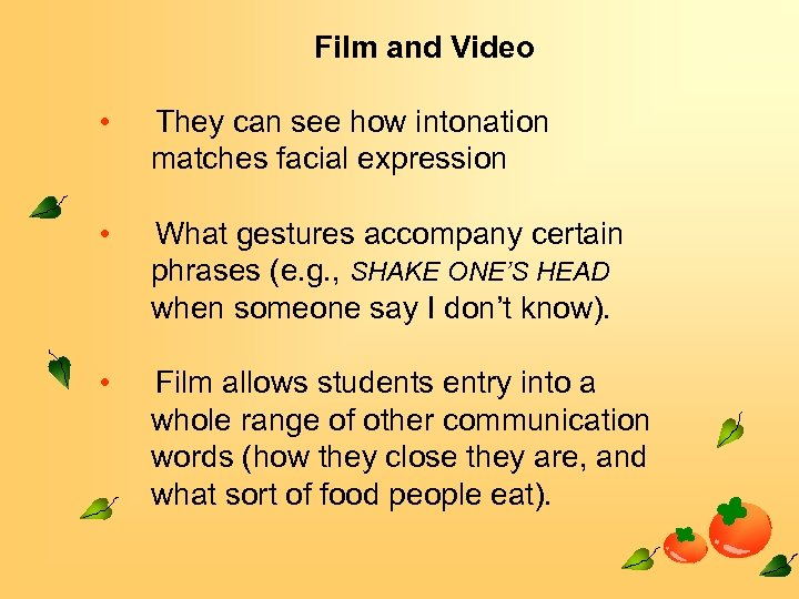 Film and Video • They can see how intonation matches facial expression • What