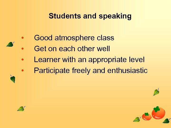Students and speaking • • Good atmosphere class Get on each other well Learner